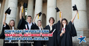 Konya'daki Üniversitelerin Yabancı Dil Eğitimi Tercihi American LIFE
